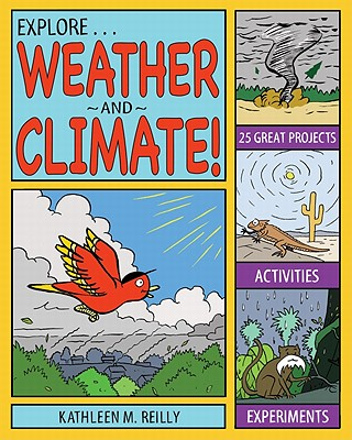 Explore Weather and Climate! By Reilly, Kathleen M.